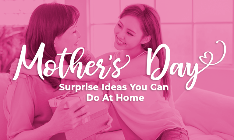 Mother's Day Surprise Ideas You Can Do At Home